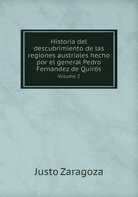 Historia del descubrimiento de las regiones austriales hecho por el general Pedro Fernandez de Quirós: Volume 2, Justo Zaragoza обложка-превью