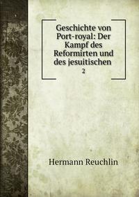 Geschichte von Port-royal: Der Kampf des Reformirten und des jesuitischen .: 2, Hermann Reuchlin обложка-превью