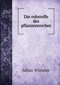 Die rohstoffe des pflanzenreiches, Julius Wiesner обложка-превью