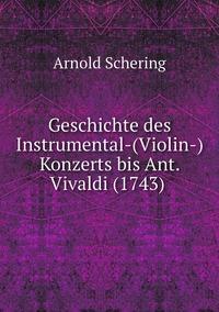 Geschichte des Instrumental-(Violin-)Konzerts bis Ant. Vivaldi (1743) , Arnold Schering обложка-превью