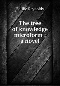 The tree of knowledge microform : a novel, Baillie Reynolds обложка-превью