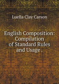 English Composition: Compilation of Standard Rules and Usage ., Luella Clay Carson обложка-превью