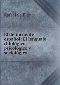 El delincuente español: El lenguaje(filológico, psicológico y sociológico ., Rafael Salillas обложка-превью