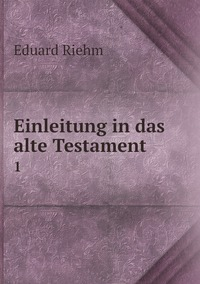 Einleitung in das alte Testament: 1, Eduard Riehm обложка-превью
