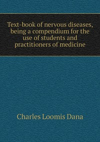 Text-book of nervous diseases, being a compendium for the use of students and practitioners of medicine, Charles Loomis Dana обложка-превью