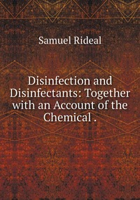 Disinfection and Disinfectants: Together with an Account of the Chemical ., Samuel Rideal обложка-превью