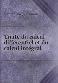 Traité du calcul différentiel et du calcul intégral, Silvestre Francoise Lacroix обложка-превью