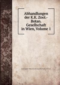 Abhandlungen der K.K. Zool.-Botan. Gesellschaft in Wien, Volume 1, Zoologisch-Botanische Gesellschaft in Wien обложка-превью