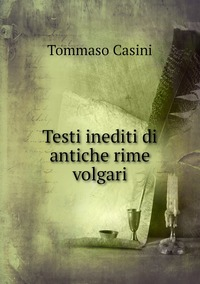 Testi inediti di antiche rime volgari, Tommaso Casini обложка-превью