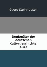 Denkmäler der deutschen Kulturgeschichte;: 1, pt.2, Georg Steinhausen обложка-превью