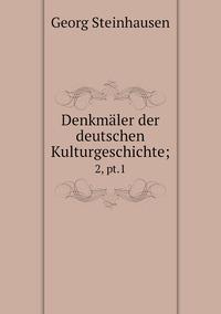 Denkmäler der deutschen Kulturgeschichte;: 2, pt.1, Georg Steinhausen обложка-превью