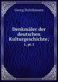 Denkmäler der deutschen Kulturgeschichte;: 1, pt.1, Georg Steinhausen обложка-превью