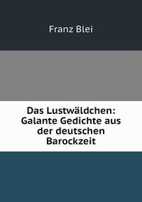Das Lustwäldchen: Galante Gedichte aus der deutschen Barockzeit, Franz Blei обложка-превью