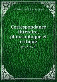 Correspondance littéraire, philosophique et critique: pt. 3,v. 4, Friedrich Melchior Grimm обложка-превью