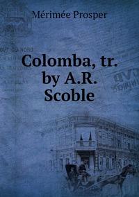 Colomba, tr. by A.R. Scoble, Merimee Prosper обложка-превью