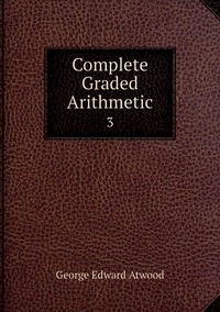 Complete Graded Arithmetic: 3, George Edward Atwood обложка-превью