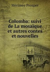 Colomba: suivi de La mosaïque et autres contes et nouvelles, Merimee Prosper обложка-превью