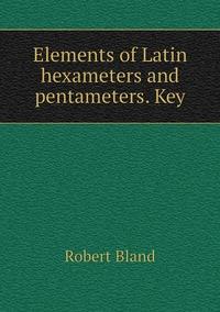 Elements of Latin hexameters and pentameters. Key, Robert Bland обложка-превью