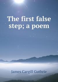 The first false step; a poem, James Cargill Guthrie обложка-превью