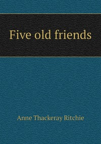 Five old friends, Ritchie Anne Thackeray обложка-превью