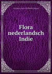 Flora nederlandsch Indie, Friedrich Anton Wilhelm Miquel обложка-превью