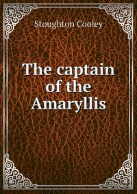 The captain of the Amaryllis, Stoughton Cooley обложка-превью