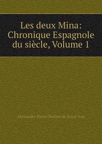 Les deux Mina: Chronique Espagnole du siècle, Volume 1, Alexandre Pierre Moline de Saint-Yon обложка-превью
