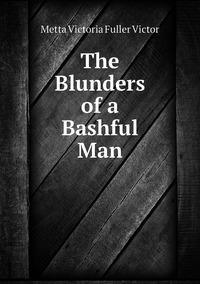 The Blunders of a Bashful Man, Metta Victoria Fuller Victor обложка-превью