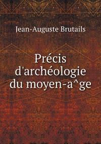 Précis d'archéologie du moyen-âge, Jean-Auguste Brutails обложка-превью