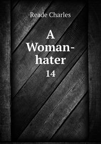 A Woman-hater: 14, Reade Charles обложка-превью
