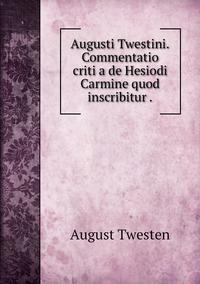 Augusti Twestini.Commentatio criti a de Hesiodi Carmine quod inscribitur ., August Twesten обложка-превью