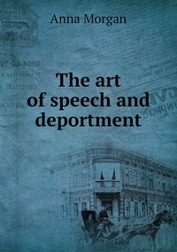 The art of speech and deportment, Anna Morgan обложка-превью