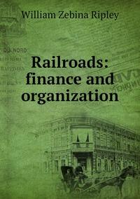 Railroads: finance and organization, Ripley William Zebina обложка-превью
