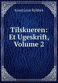 Tilskueren: Et Ugeskrift, Volume 2, Knud Lyne Rahbek обложка-превью