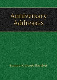 Anniversary Addresses, Samuel Colcord Bartlett обложка-превью