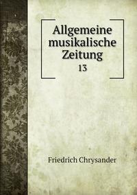Allgemeine musikalische Zeitung: 13, Friedrich Chrysander обложка-превью