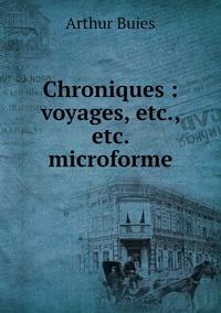 Chroniques : voyages, etc., etc. microforme, Arthur Buies обложка-превью