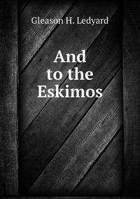 Книга под заказ: «And to the Eskimos»