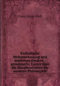 Книга под заказ: «Katholische Weltanschauung und modernes Denken : gesammelte Essays über die Hauptstationen der neueren Philosophie»
