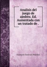 Книга под заказ: «Analisis del juego de ajedrez. Ed. Aumentada con un tratado de .»