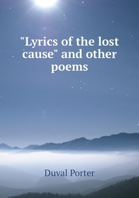'Lyrics of the lost cause' and other poems, Duval Porter обложка-превью