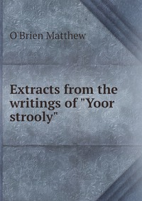 """Книга под заказ: «Extracts from the writings of """"Yoor strooly""""»"""