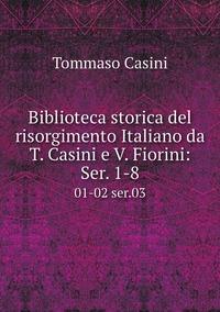 Biblioteca storica del risorgimento Italiano da T. Casini e V. Fiorini: Ser. 1-8: 01-02 ser.03, Tommaso Casini обложка-превью