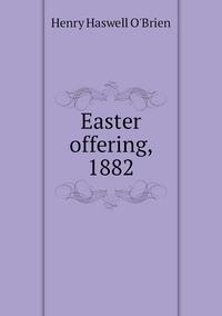 Книга под заказ: «Easter offering, 1882»