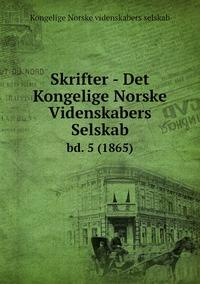 Skrifter - Det Kongelige Norske Videnskabers Selskab: bd. 5 (1865), Kongelige Norske Videnskabers Selskab обложка-превью