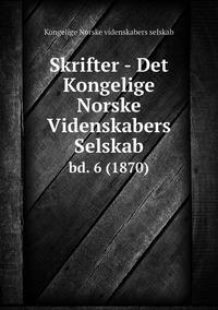 Skrifter - Det Kongelige Norske Videnskabers Selskab: bd. 6 (1870), Kongelige Norske Videnskabers Selskab обложка-превью