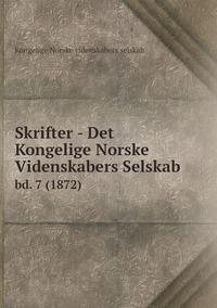 Skrifter - Det Kongelige Norske Videnskabers Selskab: bd. 7 (1872), Kongelige Norske Videnskabers Selskab обложка-превью