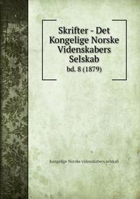 Skrifter - Det Kongelige Norske Videnskabers Selskab: bd. 8 (1879), Kongelige Norske Videnskabers Selskab обложка-превью
