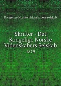 Skrifter - Det Kongelige Norske Videnskabers Selskab: 1879, Kongelige Norske Videnskabers Selskab обложка-превью