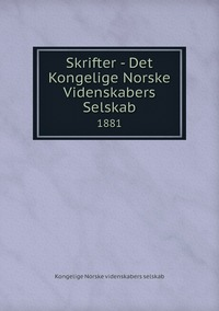 Skrifter - Det Kongelige Norske Videnskabers Selskab: 1881, Kongelige Norske Videnskabers Selskab обложка-превью